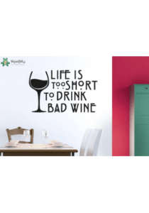 Life is too short to drink bad wine-wallsticker